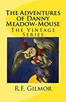 The Adventures Of Danny Meadow Mouse (illustrated): The Vintage Series