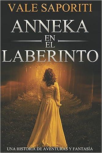 Anneka en el Laberinto: Una historia de aventura y fantasía: Amazon.es: Vale Saporiti: Libros