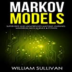 Markov Models: Supervised and Unsupervised Machine Learning: Mastering Data Science & Python | William Sullivan