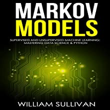 Markov Models: Supervised and Unsupervised Machine Learning: Mastering Data Science & Python Audiobook by William Sullivan Narrated by Lukas Arnold