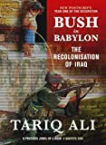 Bush in Babylon, Tariq Ali, 1844675122