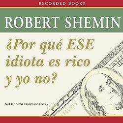 Por qué ese idiota es rico y yo no? [How Come That Idiot's Rich and I'm Not?]