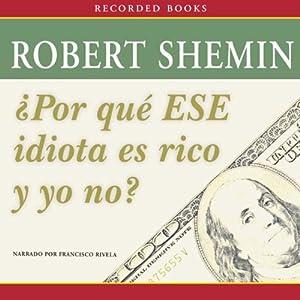 Por qué ese idiota es rico y yo no? [How Come That Idiot's Rich and I'm Not?] Audiobook