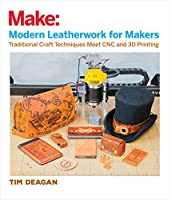 Modern Leatherwork for Makers: Traditional Craft Techniques Meet CNC and 3D Printing Front Cover