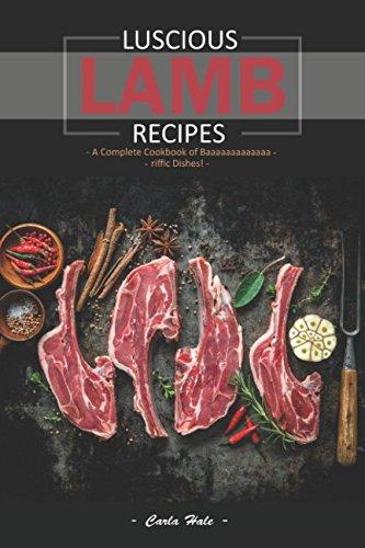 Luscious Lamb Recipes: A Complete Cookbook of Baaaaaaaaaaaaa-riffic Dishes! by Carla Hale