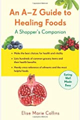 An A-Z Guide to Healing Foods: A Shopper's Reference (Conari Wellness Series) Paperback