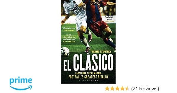 c4354b75fc5 El Clasico: Barcelona v Real Madrid: Football's Greatest Rivalry: Richard  Fitzpatrick: 9781408158807: Amazon.com: Books