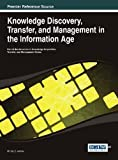 Knowledge Discovery, Transfer, and Management in the Information Age, Murray E. Jennex, 1466647116