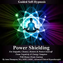 Power Shielding: Guided Self-Hypnosis: For Empaths, Cleanse, Restore & Protect Yourself from Negativity & Energy Vampires, with Bonus Drum Journey Audiobook by Anna Thompson Narrated by Anna Thompson