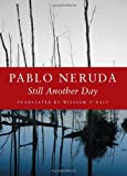 Still Another Day, Pablo Neruda, 1556592248