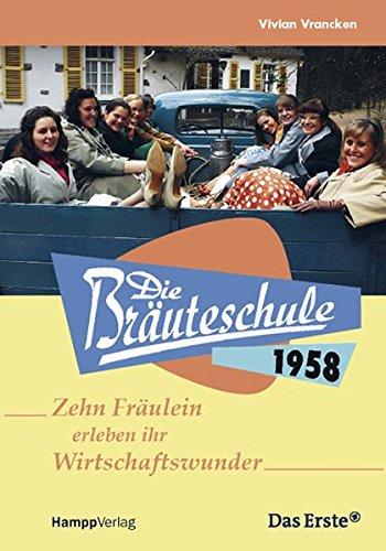 Die Bräuteschule 1958: 10 Fräulein erleben ihr Wirtschaftswunder