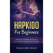 Hapkido For Beginners: Strategies & Striking Techniques Utilizing The Korean Art Of Hapkido