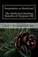 Turpentine as Medicine? The Medicinal Healing Benefits of Terpenic Oil Paperback