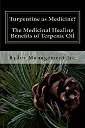 Turpentine as Medicine? The Medicinal Healing Benefits of Terpenic Oil