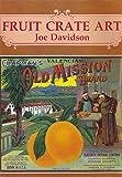 Fruit Crate Art, Joe Davidson, 1555216641