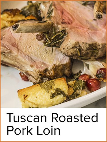 (Tuscan Roasted Pork Loin: Arista)