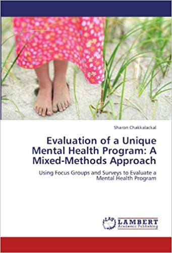 Evaluation Of A Unique Mental Health Program A Mixed Methods Approach Using Focus Groups And Surveys To Evaluate A Mental Health Program 9783844387650 Medicine Health Science Books Amazon Com