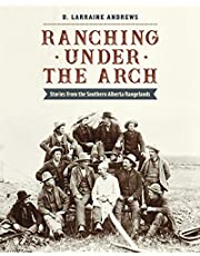Ranching under the Arch: Stories from the Southern Alberta Rangelands
