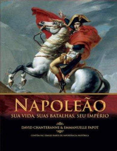 Napoleão. Sua Vida, Suas Batalhas e Seu Império