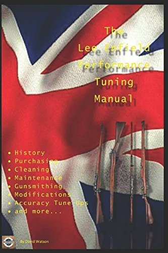 - The Lee Enfield Performance Tuning Manual: Gunsmithing tips for modifying your No1 and No4 Lee Enfield rifles