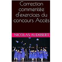 Correction commentée d'exercices du concours Accès (French Edition)