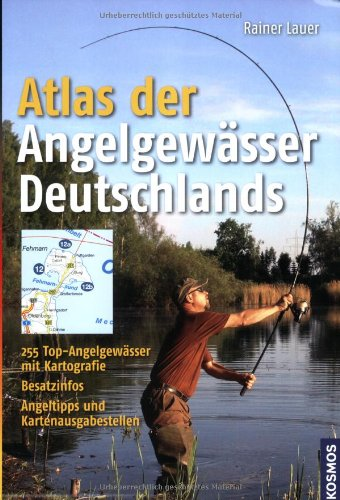 Atlas der Angelgewässer Deutschlands: 255 Top-Angelgewässer mit Kartografie
