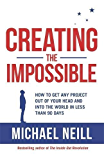 Creating the Impossible: How to Get Any Project Out of Your Head and into the World in Less Than 90 Days