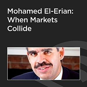 Mohamed El-Erian: When Markets Collide Speech