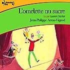 L'omelette au sucre | Livre audio Auteur(s) : Jean-Philippe Arrou-Vignod Narrateur(s) : Laurent Stocker