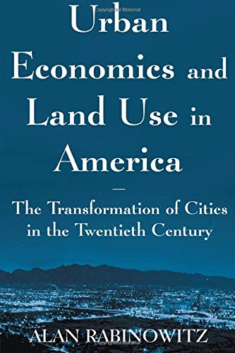 Urban Economics and Land Use in America: The Transformation of Cities in the Twentieth Century (Cities and Contemporary