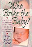 Who Broke the Baby? What the Abortion Slogans Really Mean by Jean Staker Garton (1998-01-01)