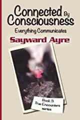 Connected by Consciousness: Everything Communicates (True Encounters) (Volume 3) Paperback
