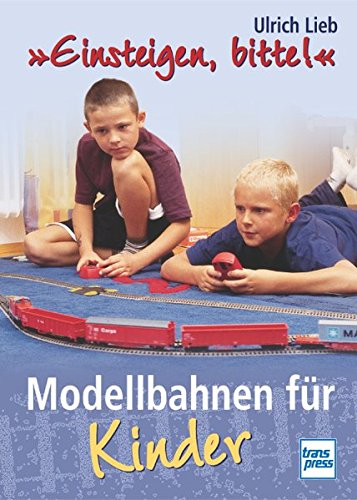 'Einsteigen, bitte!'. Modellbahnen für Kinder.