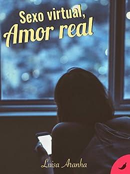 Sexo Virtual, Amor Real (Amor & Sexo Livro 1) por [Aranha, Luísa]