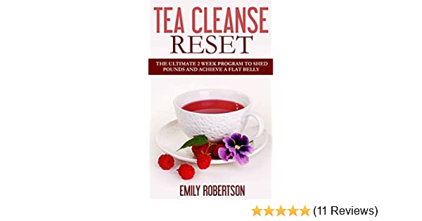 Tea Cleanse Reset: The Ultimate 2 Week Program To Shed Pounds And Achieve A  Flat Belly (Tea Detox, Tea Recipes, Tea Cleanse Diet) - Kindle edition by  Emily ...
