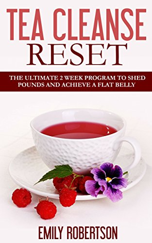 Tea Cleanse Reset: The Ultimate 2 Week Program To Shed Pounds And Achieve A  Flat