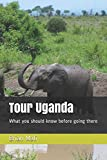 Tour Uganda: What you should know before going there