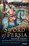 Front cover for the book The Sword of Persia: Nader Shah, from Tribal Warrior to Conquering Tyrant by Michael Axworthy