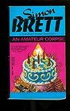 An Amateur Corpse, Simon Brett, 0440101859