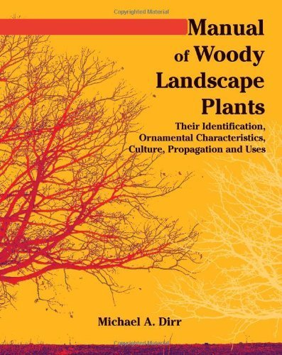 Manual of Woody Landscape Plants: Their Identification, Ornamental Characteristics, Culture, Propogation and Uses by Michael A. Dirr (2009-08-01)