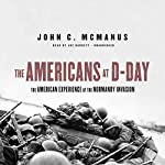 The Americans at D-Day: The American Experience at the Normandy Invasion | John C. McManus
