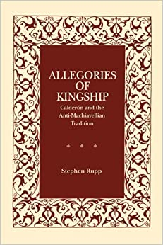 Book Allegories of Kingship: Calder??n and the Anti-Machiavellian Tradition (Studies in Romance Literatures) by Stephen Rupp (2005-05-13)