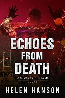 ECHOES FROM DEATH: A Cruise FBI Thriller (The Cruise FBI Thriller Series Book 3) by [Hanson, Helen]
