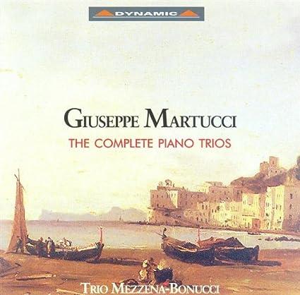 Goiseppe Martucci: The Complete Piano Trios. Trio Mezzena-Bonucci