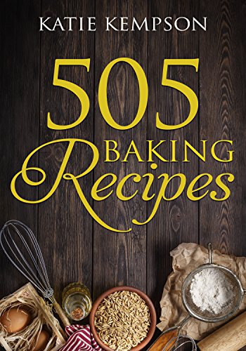 505 Baking Recipes: Best Baking Cookbook, Cake Recipes, Sweet Tart Recipes, Cookie Recipes, Delicious Cheesecakes, Dessert Recipes by Katie Kempson