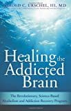 Healing the Addicted Brain: The Revolutionary, Science-Based Alcoholism and Addiction Recovery Program, Harold Urschel, 1402218443