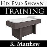 Training: His Emo Servant, Part 2 | K. Matthew