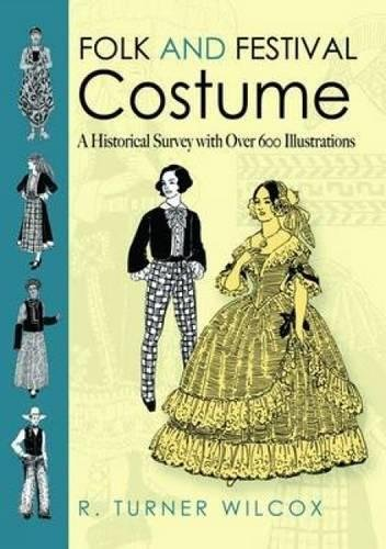 Folk and Festival Costume: A Historical Survey with Over 600 Illustrations (Dover Fashion and (Festival Costume Design)