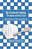 My Passion for Cooking, the Agony and the Ecstasy, Angela Pileggi Leo, 0595456227