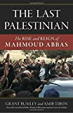 img - for The Last Palestinian: The Rise and Reign of Mahmoud Abbas book / textbook / text book
